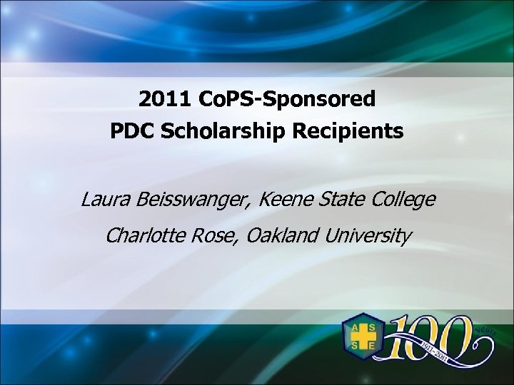 2011 Co. PS-Sponsored PDC Scholarship Recipients Laura Beisswanger, Keene State College Charlotte Rose, Oakland