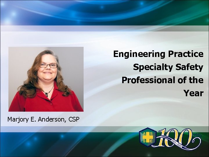 Engineering Practice Specialty Safety Professional of the Year Marjory E. Anderson, CSP