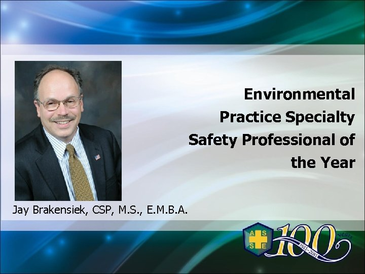 Environmental Practice Specialty Safety Professional of the Year Jay Brakensiek, CSP, M. S. ,
