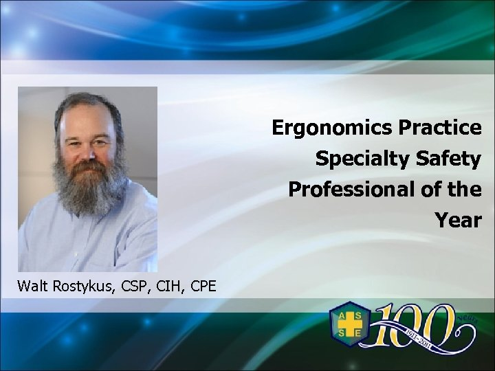 Ergonomics Practice Specialty Safety Professional of the Year Walt Rostykus, CSP, CIH, CPE