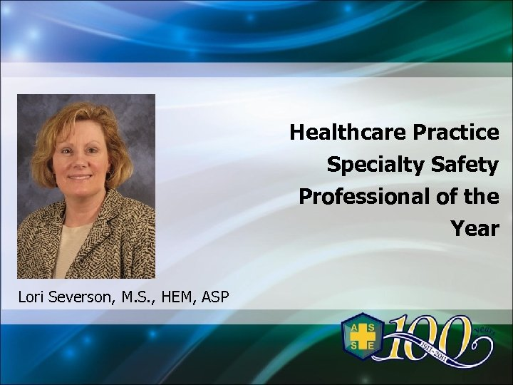 Healthcare Practice Specialty Safety Professional of the Year Lori Severson, M. S. , HEM,