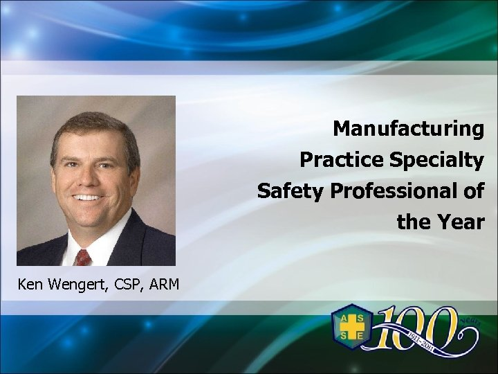Manufacturing Practice Specialty Safety Professional of the Year Ken Wengert, CSP, ARM
