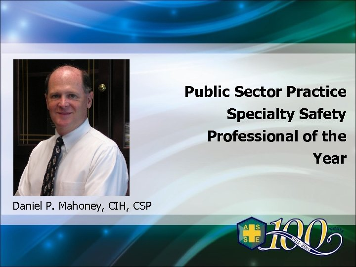 Public Sector Practice Specialty Safety Professional of the Year Daniel P. Mahoney, CIH, CSP