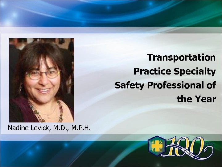 Transportation Practice Specialty Safety Professional of the Year Nadine Levick, M. D. , M.