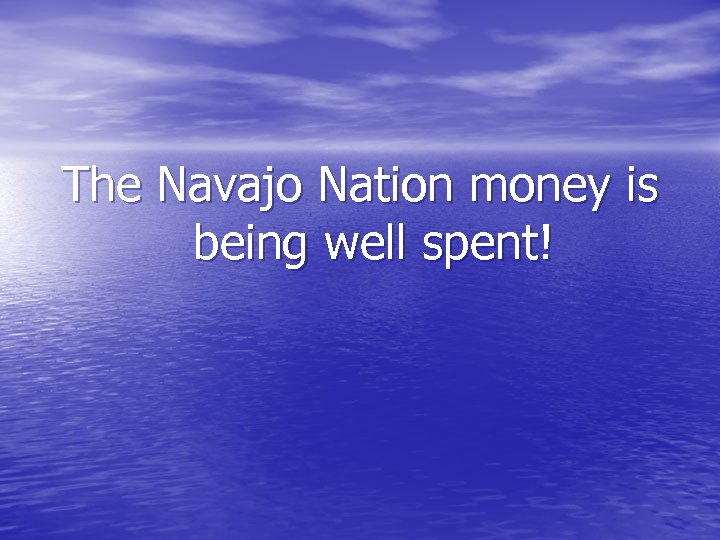 The Navajo Nation money is being well spent!