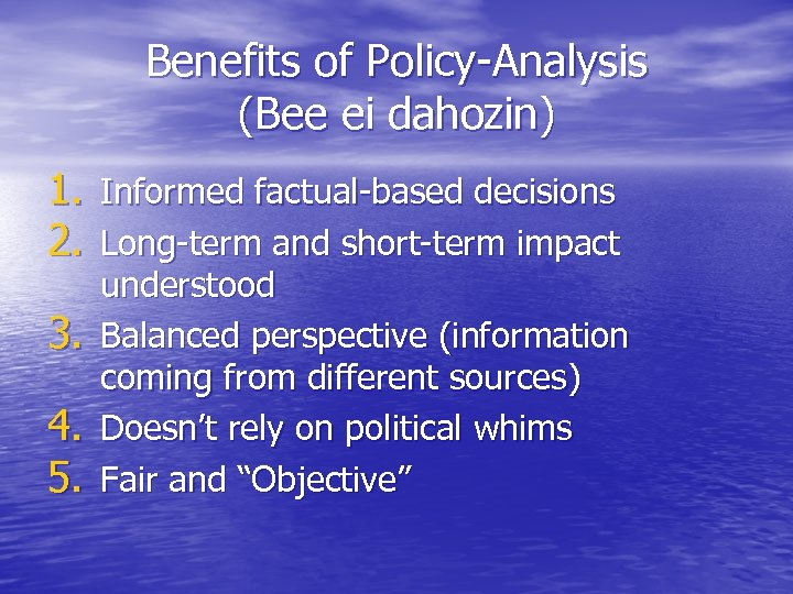 Benefits of Policy-Analysis (Bee ei dahozin) 1. Informed factual-based decisions 2. Long-term and short-term