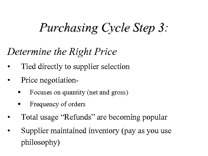 Purchasing Cycle Step 3: Determine the Right Price • Tied directly to supplier selection