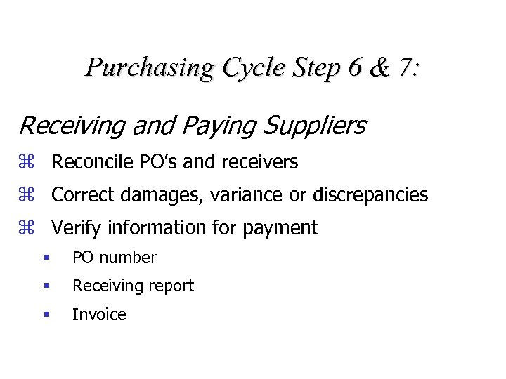 Purchasing Cycle Step 6 & 7: Receiving and Paying Suppliers z Reconcile PO's and