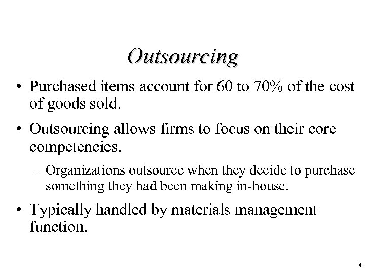 Outsourcing • Purchased items account for 60 to 70% of the cost of goods