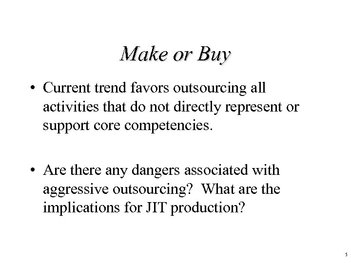 Make or Buy • Current trend favors outsourcing all activities that do not directly