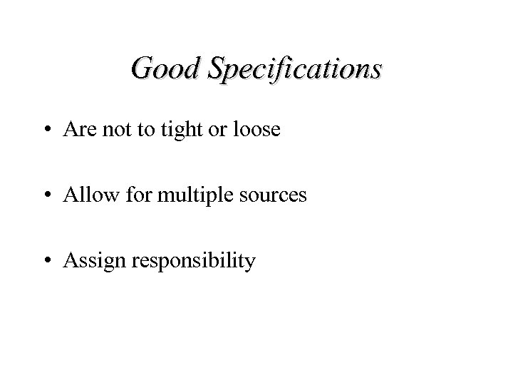 Good Specifications • Are not to tight or loose • Allow for multiple sources