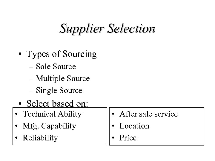Supplier Selection • Types of Sourcing – Sole Source – Multiple Source – Single