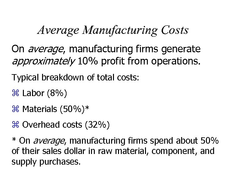 Average Manufacturing Costs On average, manufacturing firms generate approximately 10% profit from operations. Typical