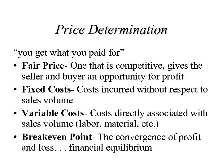 """Price Determination """"you get what you paid for"""" • Fair Price- One that is"""