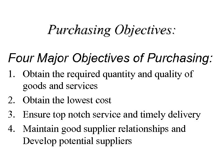 Purchasing Objectives: Four Major Objectives of Purchasing: 1. Obtain the required quantity and quality