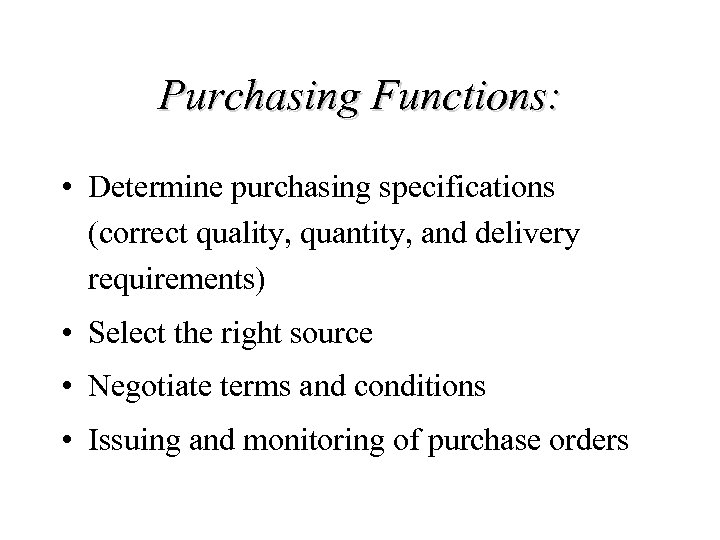 Purchasing Functions: • Determine purchasing specifications (correct quality, quantity, and delivery requirements) • Select