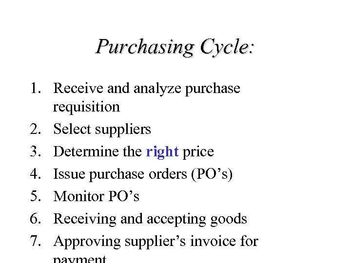 Purchasing Cycle: 1. Receive and analyze purchase requisition 2. Select suppliers 3. Determine the