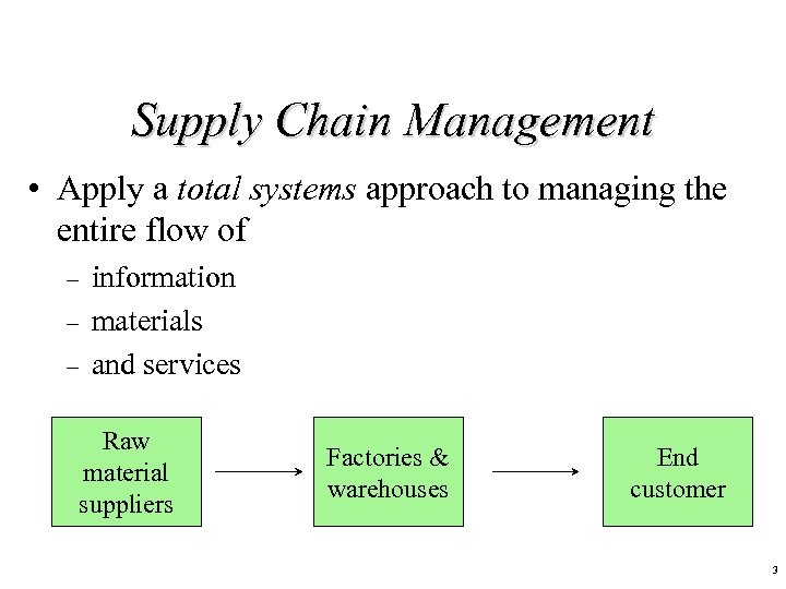 Supply Chain Management • Apply a total systems approach to managing the entire flow