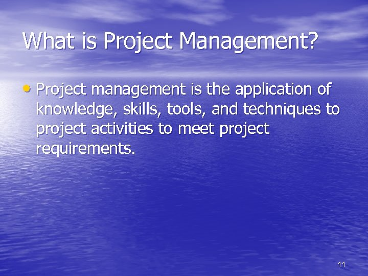 What is Project Management? • Project management is the application of knowledge, skills, tools,