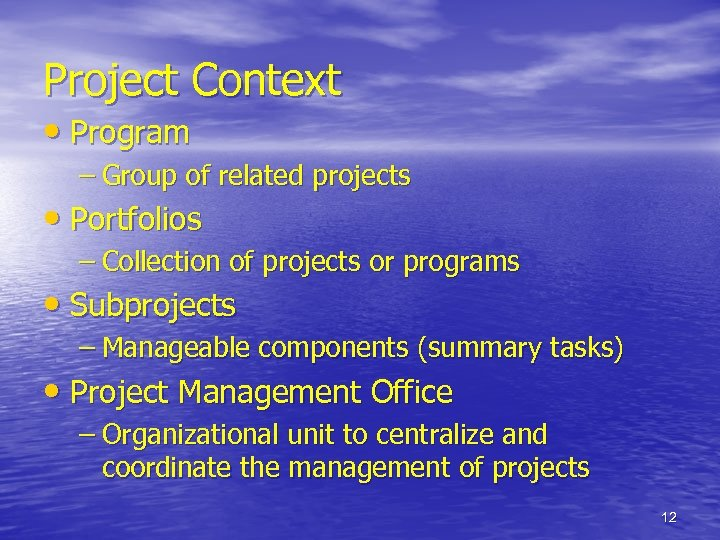 Project Context • Program – Group of related projects • Portfolios – Collection of