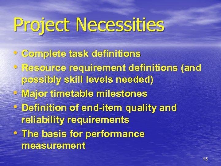 Project Necessities • Complete task definitions • Resource requirement definitions (and • • •
