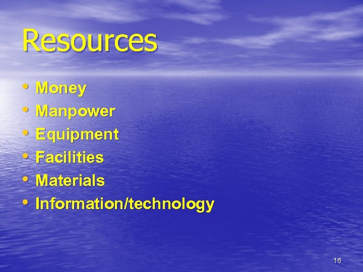 Resources • • • Money Manpower Equipment Facilities Materials Information/technology 16