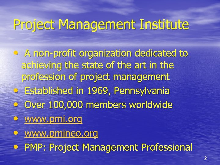 Project Management Institute • A non-profit organization dedicated to achieving the state of the