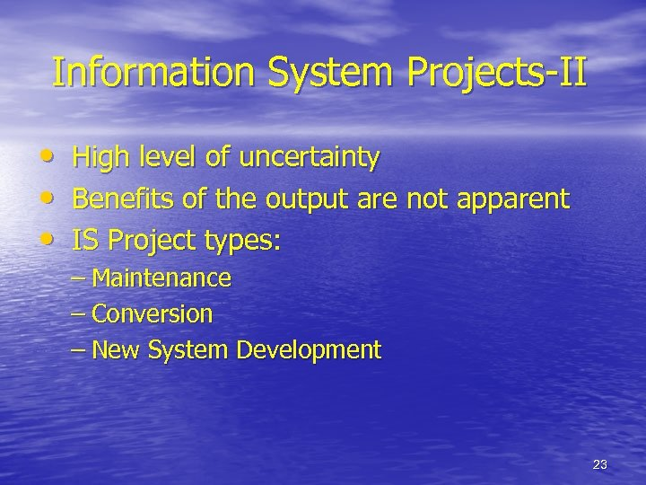 Information System Projects-II • • • High level of uncertainty Benefits of the output