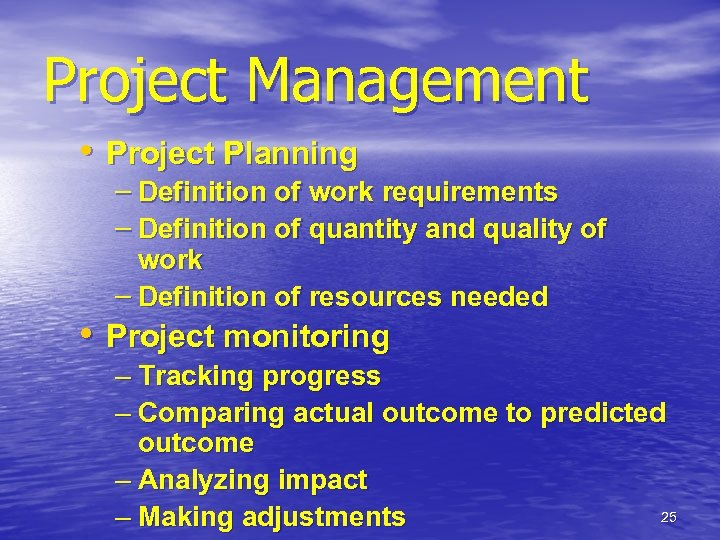 Project Management • Project Planning – Definition of work requirements – Definition of quantity
