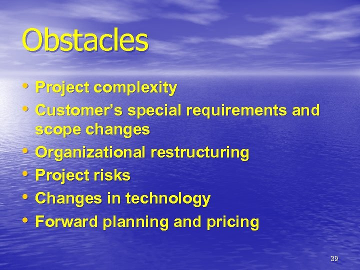 Obstacles • Project complexity • Customer's special requirements and • • scope changes Organizational