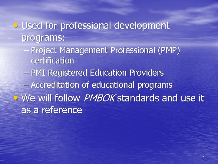 • Used for professional development programs: – Project Management Professional (PMP) certification –