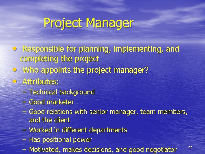 Project Manager • Responsible for planning, implementing, and • • completing the project Who