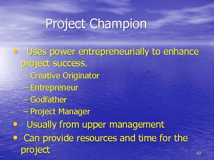 Project Champion • Uses power entrepreneurially to enhance project success. – Creative Originator –