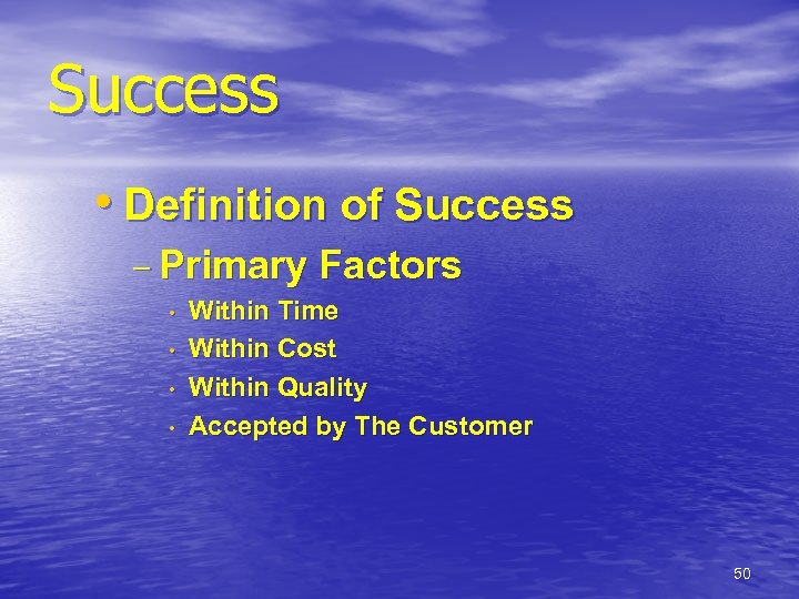 Success • Definition of Success – Primary • • Factors Within Time Within Cost