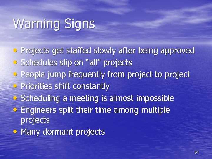 Warning Signs • Projects get staffed slowly after being approved • Schedules slip on