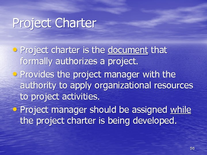 Project Charter • Project charter is the document that formally authorizes a project. •