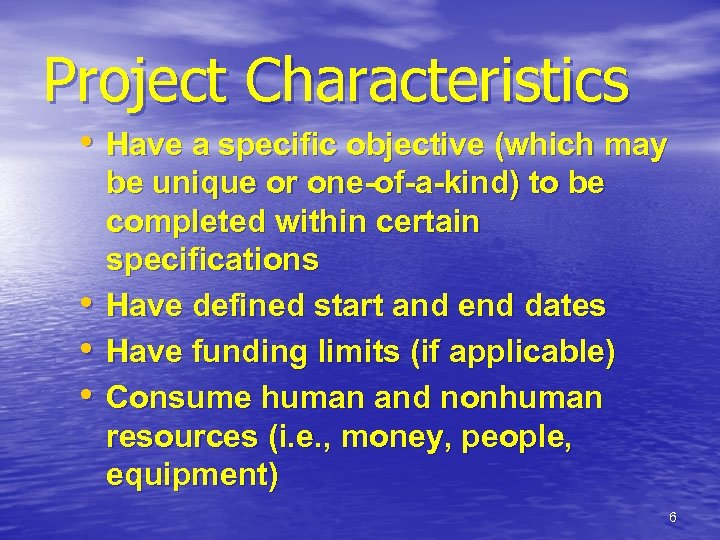 Project Characteristics • Have a specific objective (which may • • • be unique