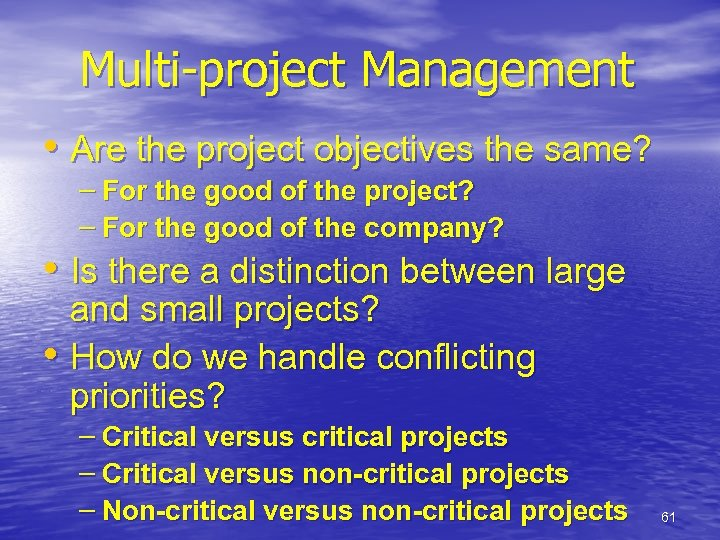 Multi-project Management • Are the project objectives the same? – For the good of