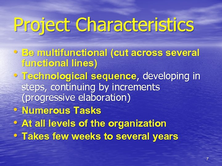 Project Characteristics • Be multifunctional (cut across several • • functional lines) Technological sequence,