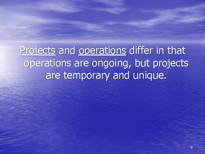 Projects and operations differ in that operations are ongoing, but projects are temporary and
