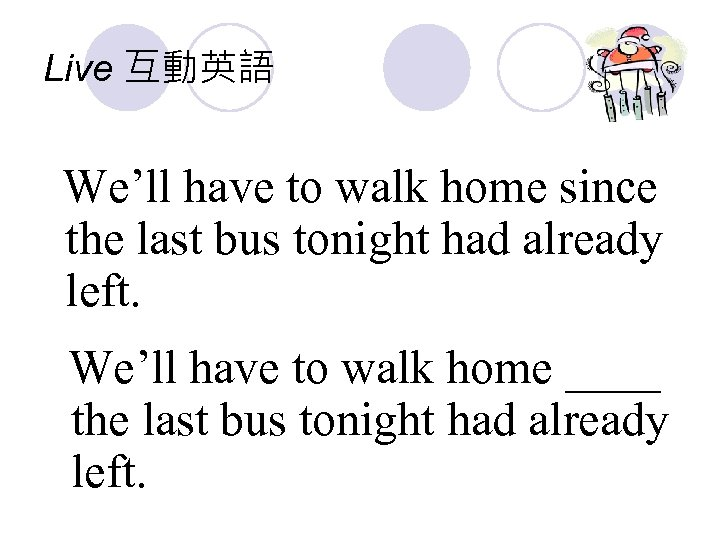 Live 互動英語 We'll have to walk home since the last bus tonight had already