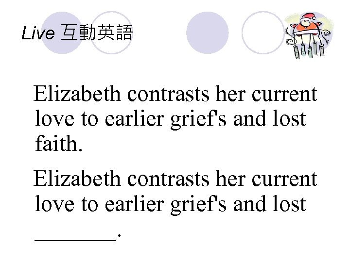 Live 互動英語 Elizabeth contrasts her current love to earlier grief's and lost faith. Elizabeth