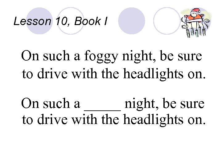 Lesson 10, Book I On such a foggy night, be sure to drive with