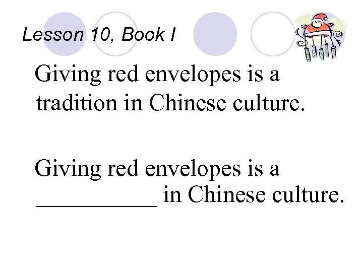 Lesson 10, Book I Giving red envelopes is a tradition in Chinese culture. Giving