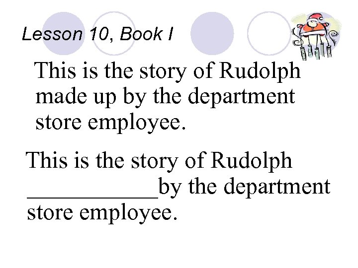 Lesson 10, Book I This is the story of Rudolph made up by the