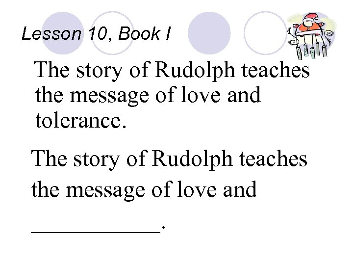 Lesson 10, Book I The story of Rudolph teaches the message of love and