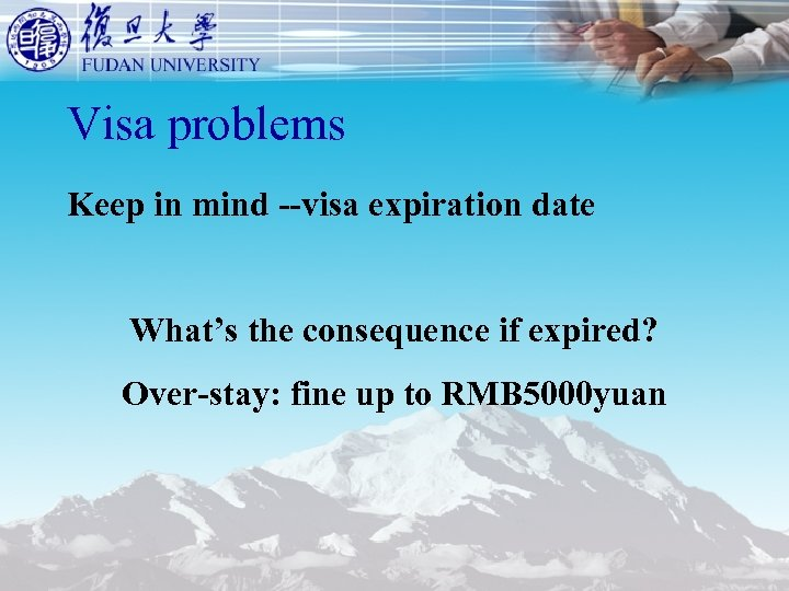Visa problems Keep in mind --visa expiration date What's the consequence if expired? Over-stay: