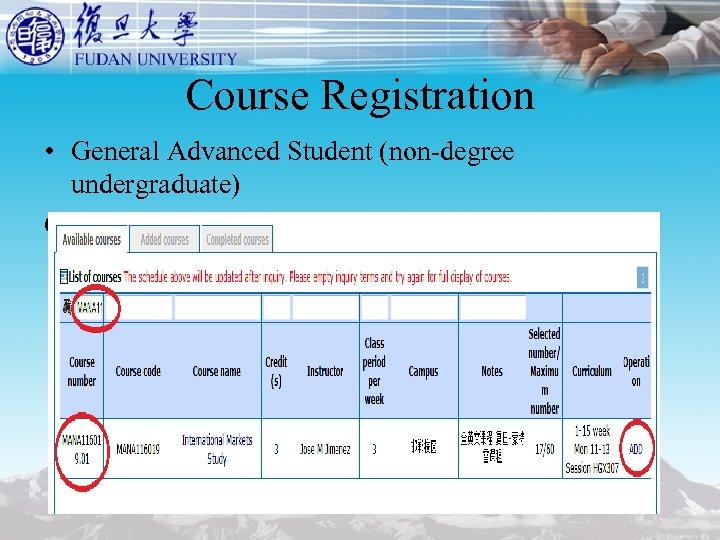 Course Registration • General Advanced Student (non-degree undergraduate) Course Registration @ http: //xk. fudan.