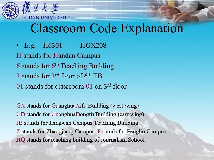 Classroom Code Explanation • E. g. H 6301 HGX 208 H stands for Handan
