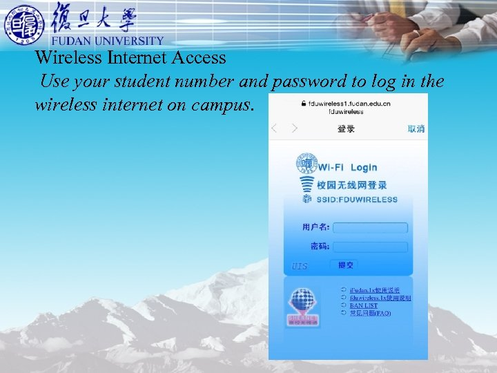Wireless Internet Access Use your student number and password to log in the wireless